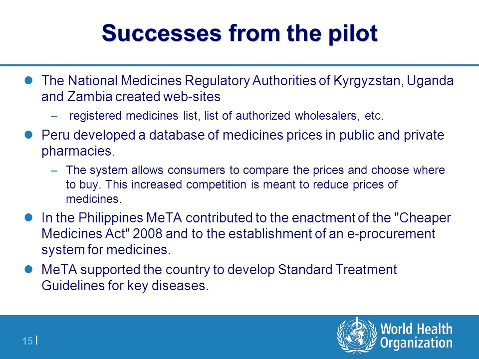 15 | Successes from the pilot The National Medicines Regulatory Authorities of Kyrgyzstan, Uganda and Zambia created web-sites – registered medicines list, list of authorized wholesalers, etc.