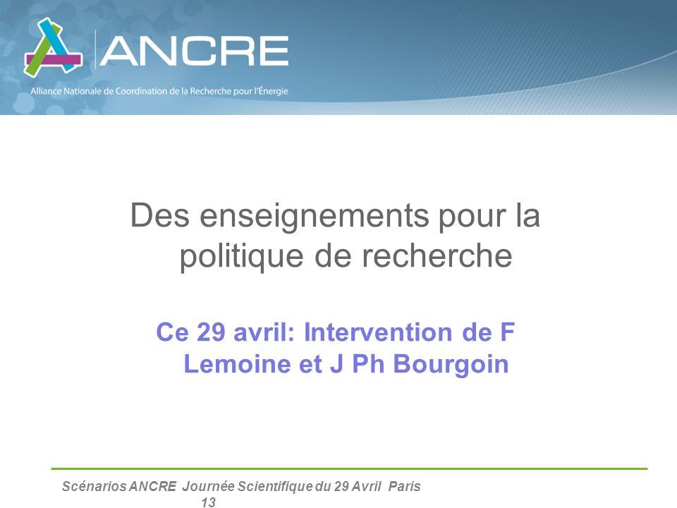 Scénarios ANCRE Journée Scientifique du 29 Avril Paris 13 Des enseignements pour la politique de recherche Ce 29 avril: Intervention de F Lemoine et J