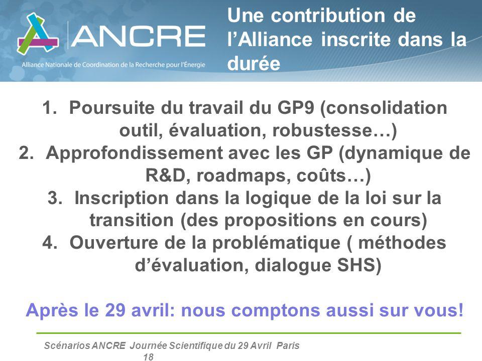 Scénarios ANCRE Journée Scientifique du 29 Avril Paris 18 1.Poursuite du travail du GP9 (consolidation outil, évaluation, robustesse…) 2.Approfondisse