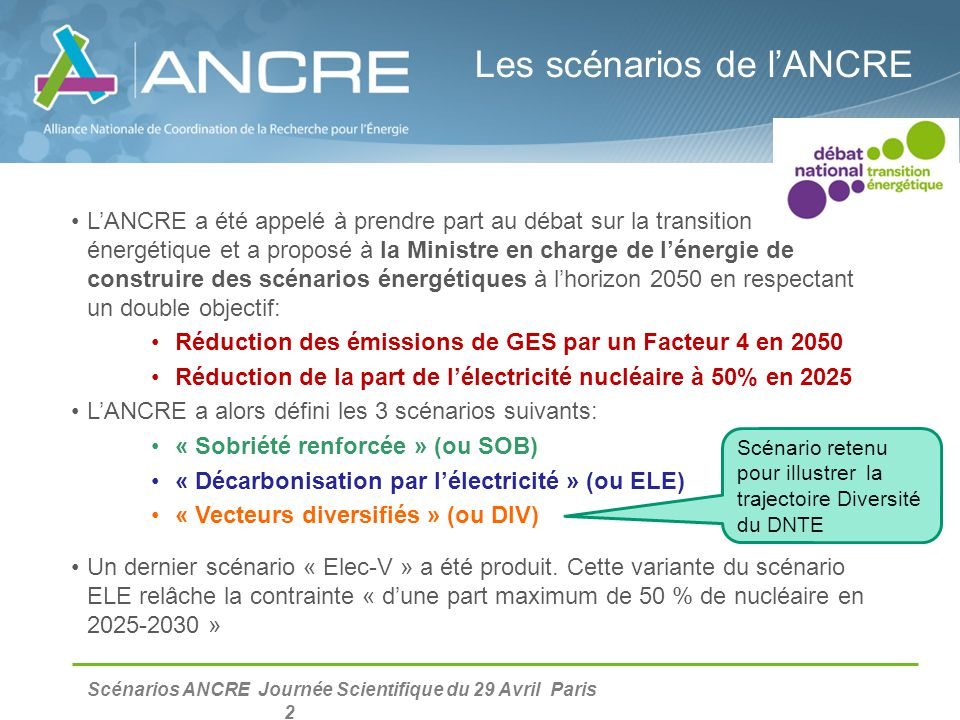 Scénarios ANCRE Journée Scientifique du 29 Avril Paris 2 Les scénarios de l'ANCRE L'ANCRE a été appelé à prendre part au débat sur la transition énerg
