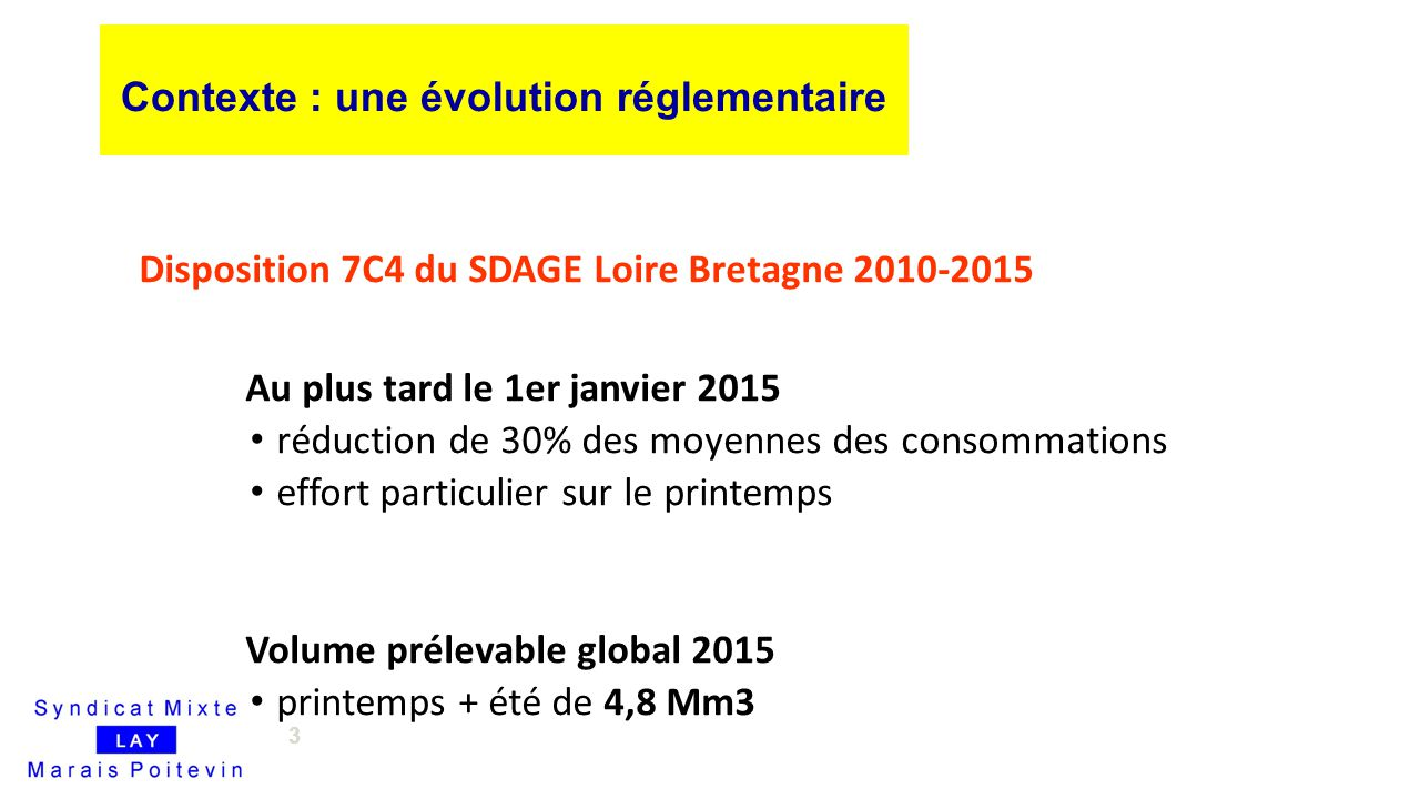 3 Disposition 7C4 du SDAGE Loire Bretagne 2010-2015 Au plus tard le 1er janvier 2015 réduction de 30% des moyennes des consommations effort particulie