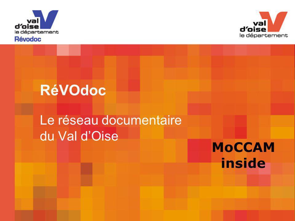 Colloque MoCCAM – Enssib, 19 novembre 2009 1 RéVOdoc Le réseau documentaire du Val d'Oise MoCCAM inside