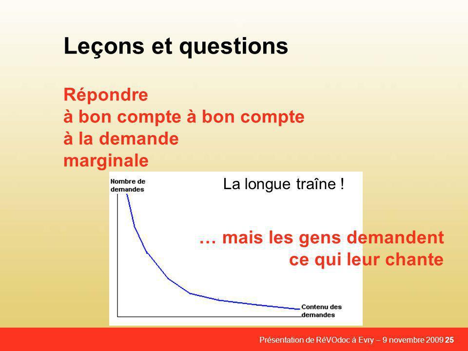 Présentation de RéVOdoc à Evry – 9 novembre 2009 25 Répondre à bon compte à bon compte à la demande marginale Leçons et questions La longue traîne .