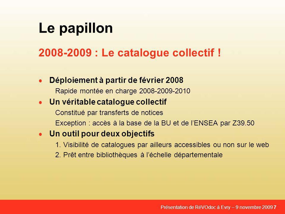 Présentation de RéVOdoc à Evry – 9 novembre 2009 7 2008-2009 : Le catalogue collectif .