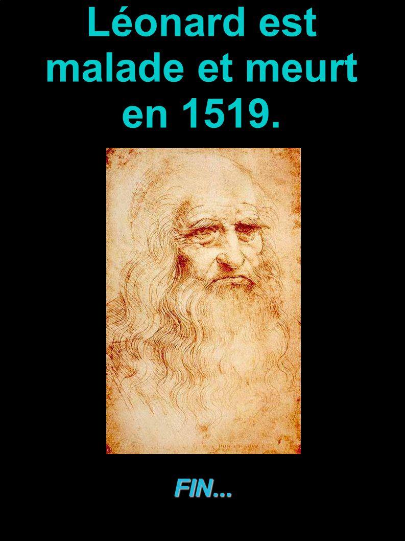 Léonard est malade et meurt en 1519. Léonard de vinci FIN...