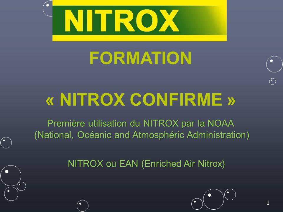 1 FORMATION « NITROX CONFIRME » Première utilisation du NITROX par la NOAA (National, Océanic and Atmosphéric Administration) NITROX ou EAN (Enriched Air Nitrox)