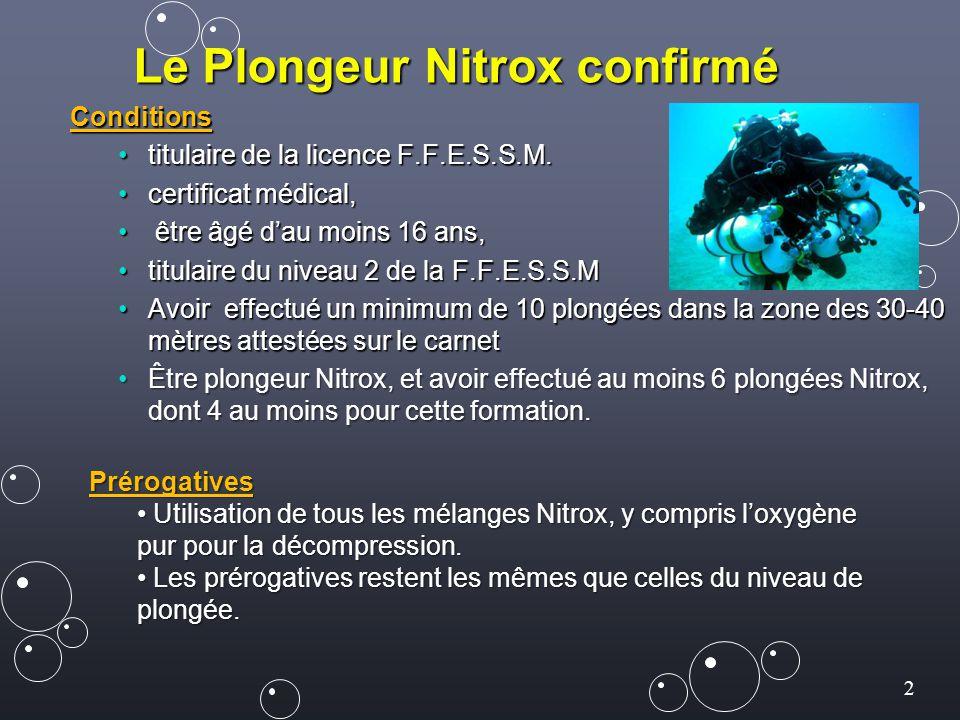 2 Le Plongeur Nitrox confirmé Conditions titulaire de la licence F.F.E.S.S.M.titulaire de la licence F.F.E.S.S.M. certificat médical,certificat médica