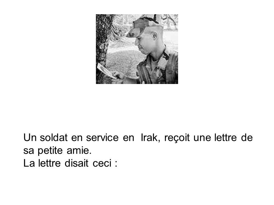 Un soldat en service en Irak, reçoit une lettre de sa petite amie. La lettre disait ceci :