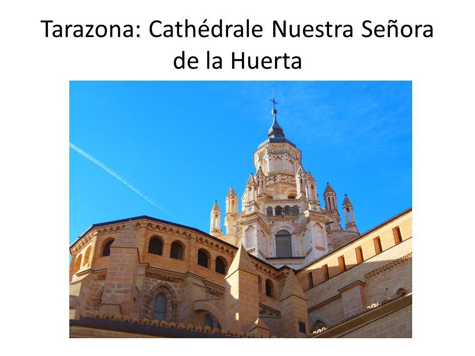 Tarazona: Cathédrale Nuestra Señora de la Huerta