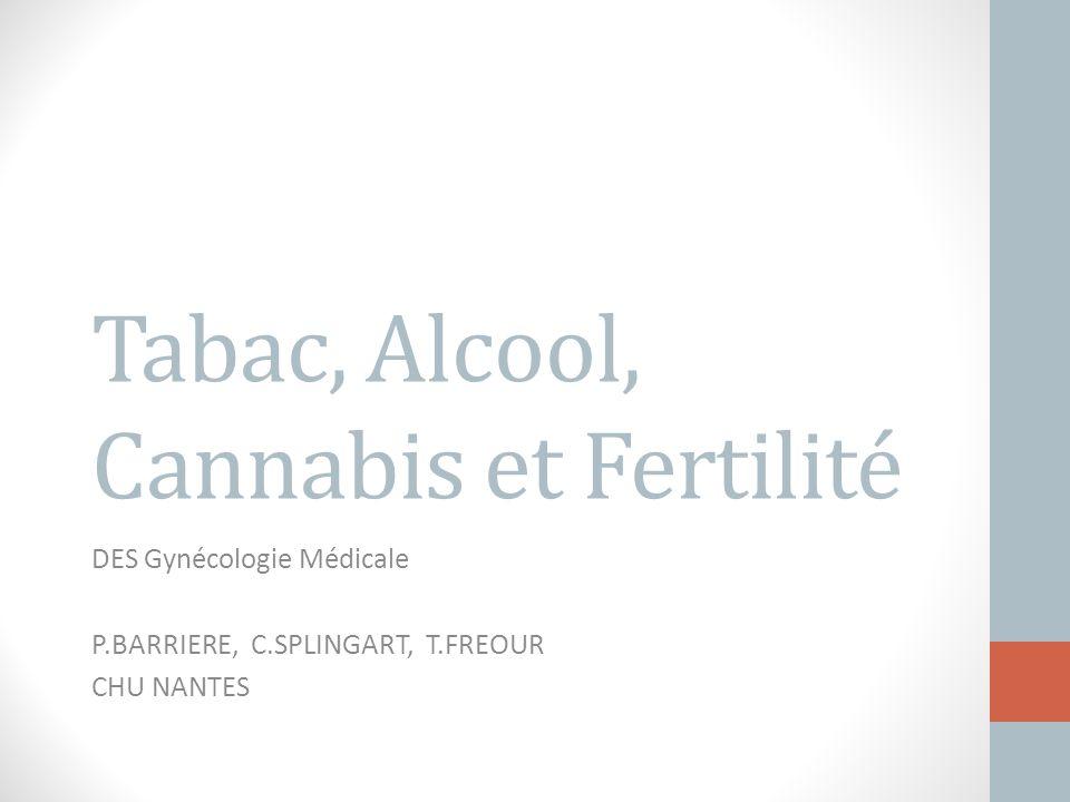 Tabac, Alcool, Cannabis et Fertilité DES Gynécologie Médicale P.BARRIERE, C.SPLINGART, T.FREOUR CHU NANTES