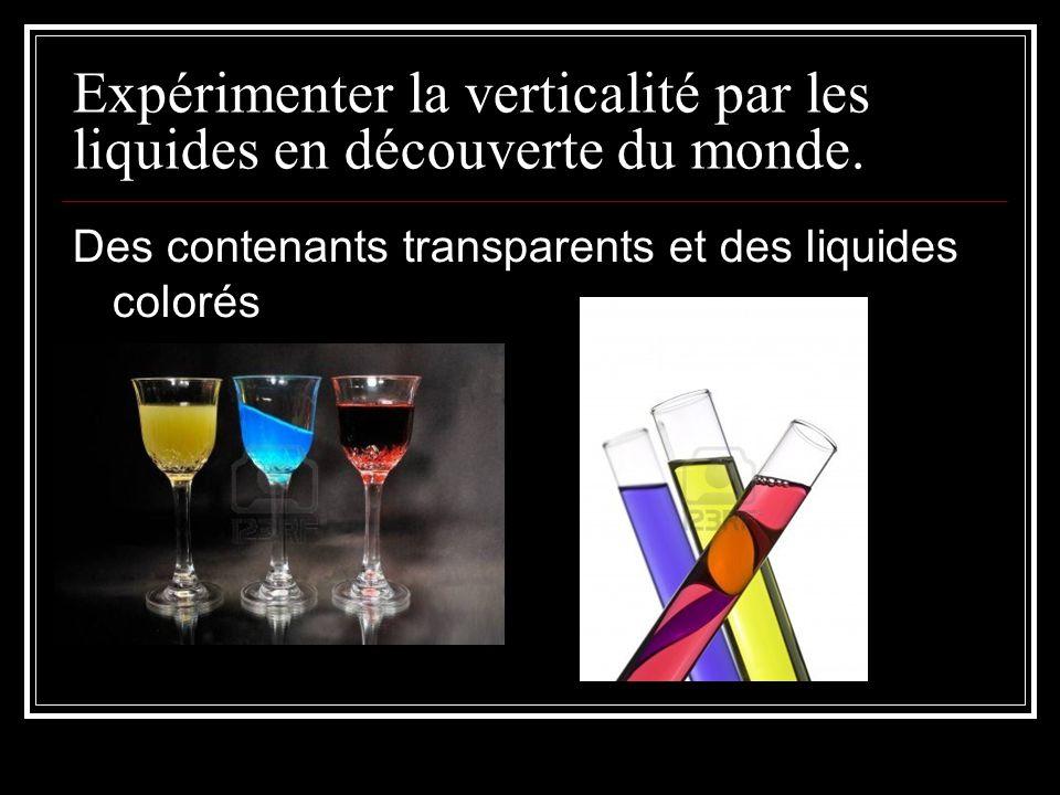 Expérimenter la verticalité par les liquides en découverte du monde.