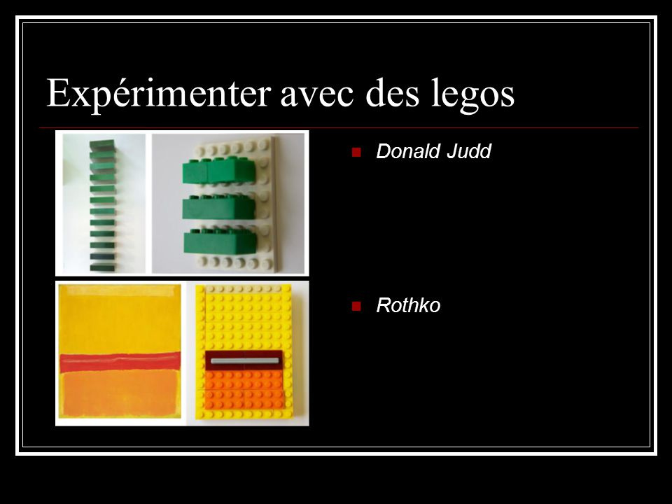 Expérimenter avec des legos Donald Judd Rothko