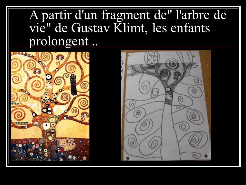 A partir d un fragment de l arbre de vie de Gustav Klimt, les enfants prolongent..