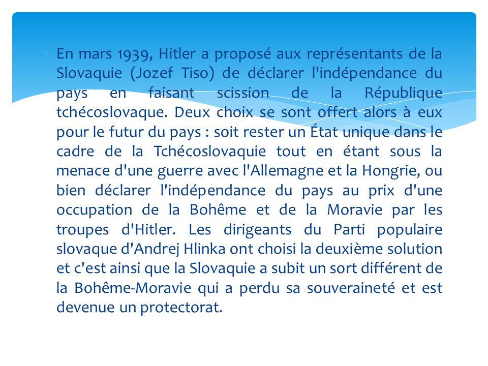  En mars 1939, Hitler a proposé aux représentants de la Slovaquie (Jozef Tiso) de déclarer l'indépendance du pays en faisant scission de la Républiqu