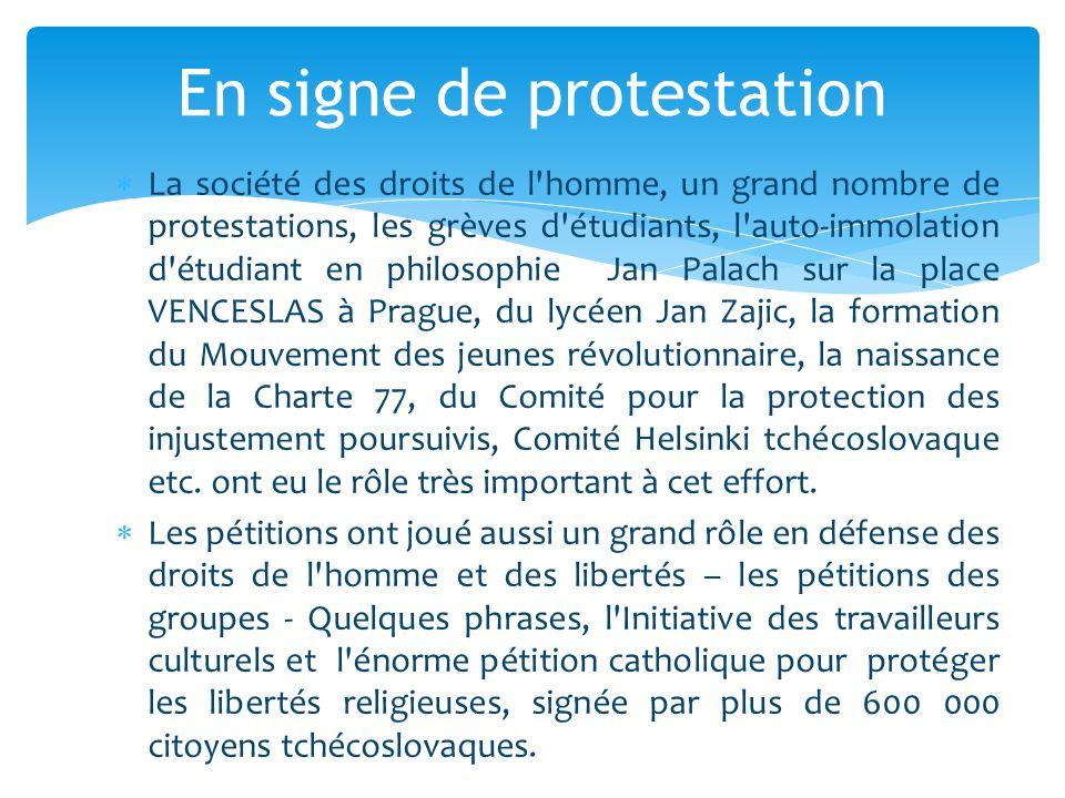  La société des droits de l'homme, un grand nombre de protestations, les grèves d'étudiants, l'auto-immolation d'étudiant en philosophie Jan Palach s