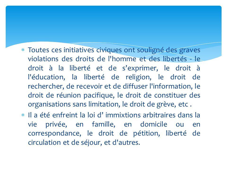  Toutes ces initiatives civiques ont souligné des graves violations des droits de l'homme et des libertés - le droit à la liberté et de s'exprimer, l