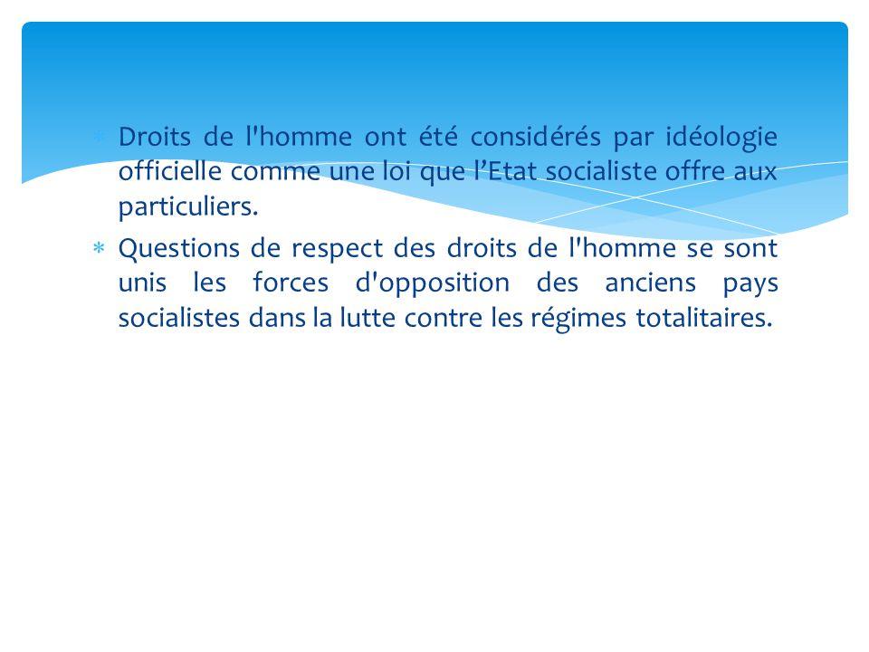  Droits de l'homme ont été considérés par idéologie officielle comme une loi que l'Etat socialiste offre aux particuliers.  Questions de respect des