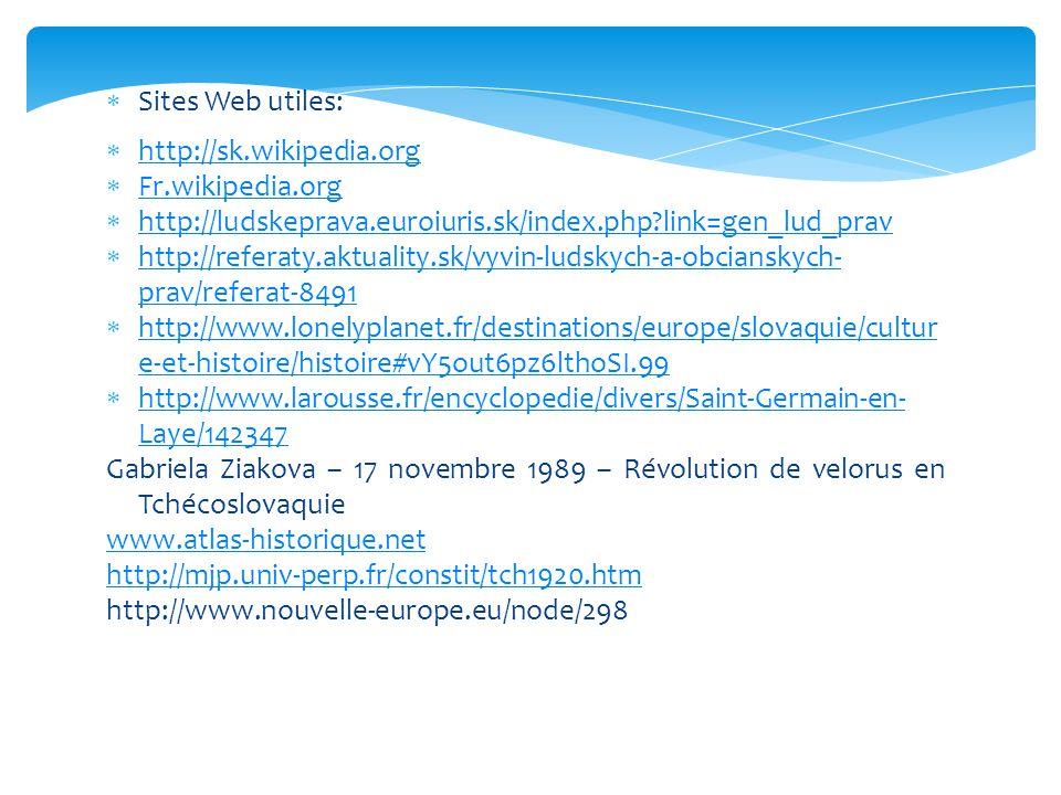  Sites Web utiles:  http://sk.wikipedia.org http://sk.wikipedia.org  Fr.wikipedia.org Fr.wikipedia.org  http://ludskeprava.euroiuris.sk/index.php?