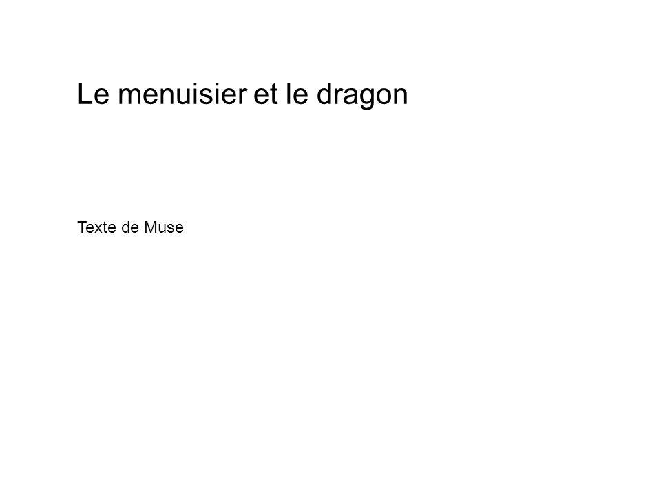 Le menuisier et le dragon Texte de Muse