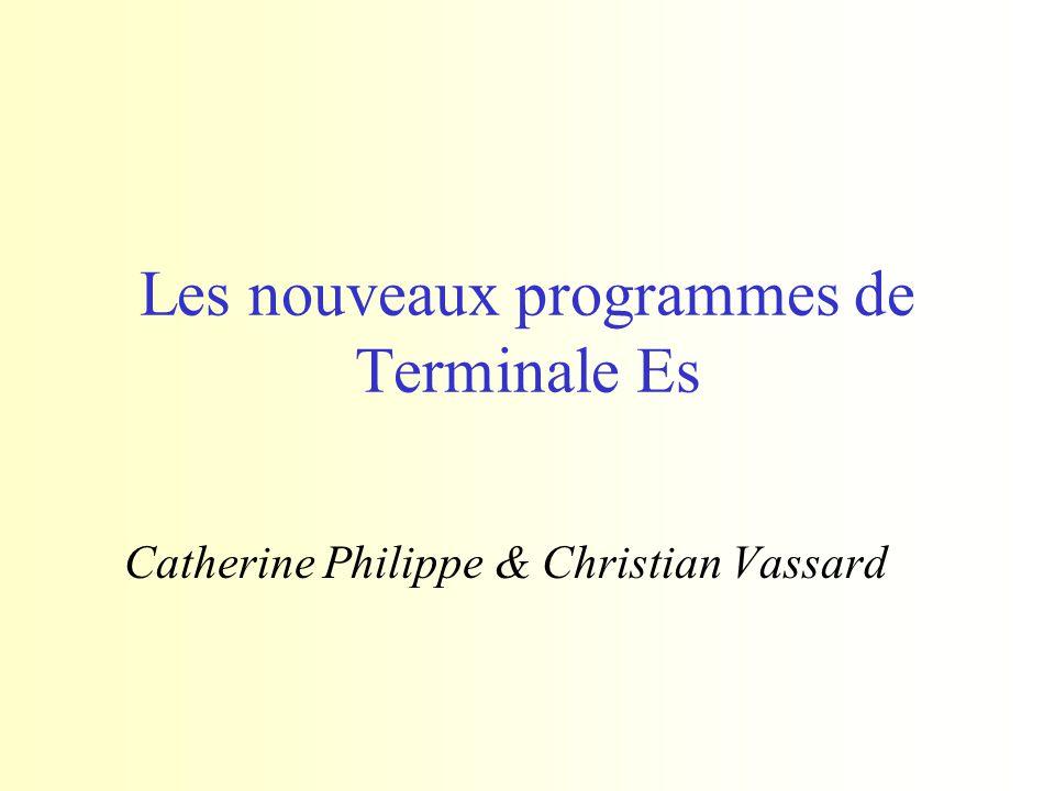 Les nouveaux programmes de Terminale Es Catherine Philippe & Christian Vassard