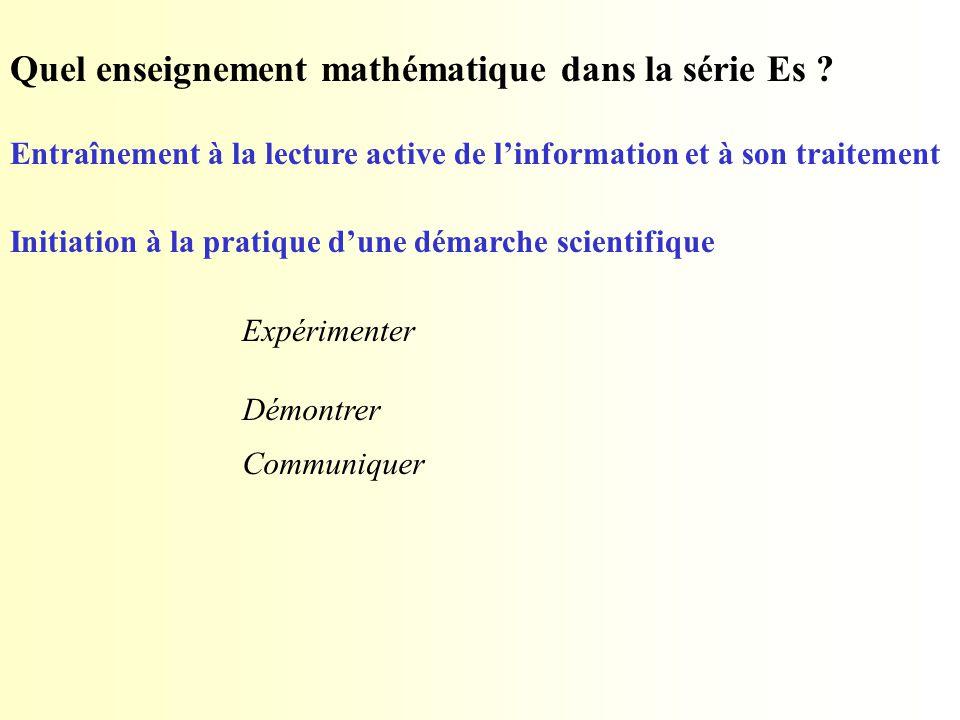Quel enseignement mathématique dans la série Es ? Entraînement à la lecture active de l'information et à son traitement Initiation à la pratique d'une