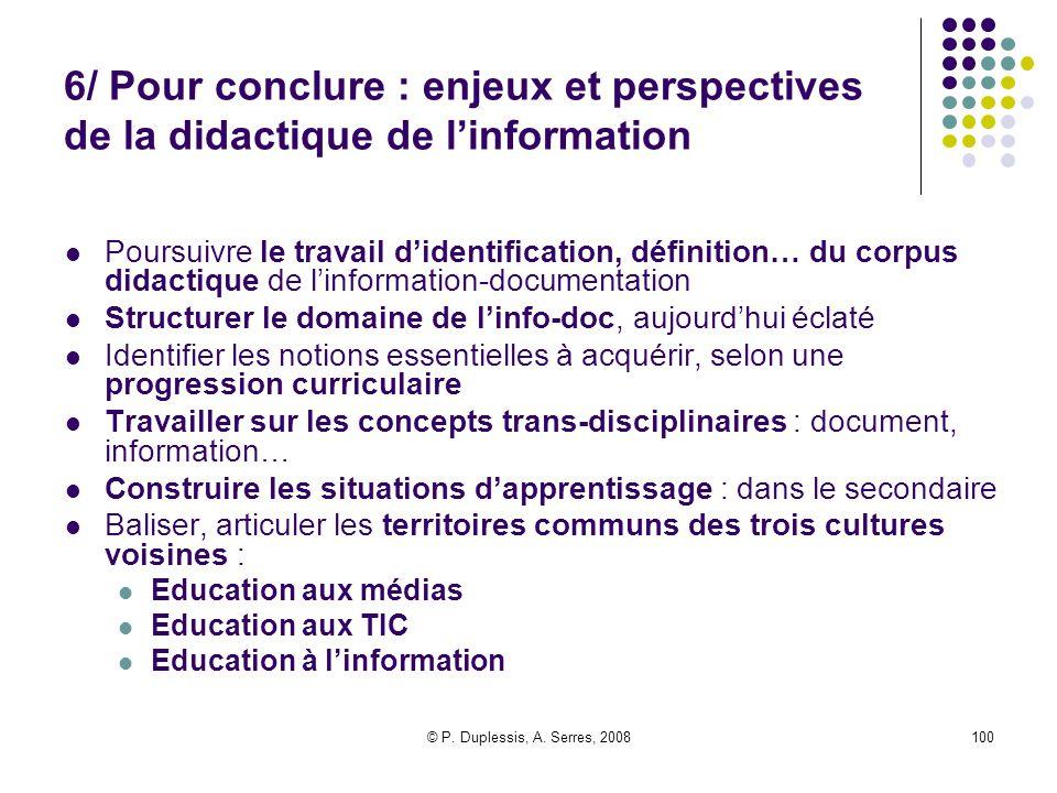 © P. Duplessis, A. Serres, 2008100 6/ Pour conclure : enjeux et perspectives de la didactique de l'information Poursuivre le travail d'identification,
