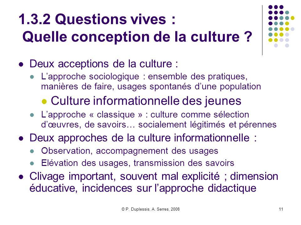 © P. Duplessis, A. Serres, 200811 1.3.2 Questions vives : Quelle conception de la culture ? Deux acceptions de la culture : L'approche sociologique :