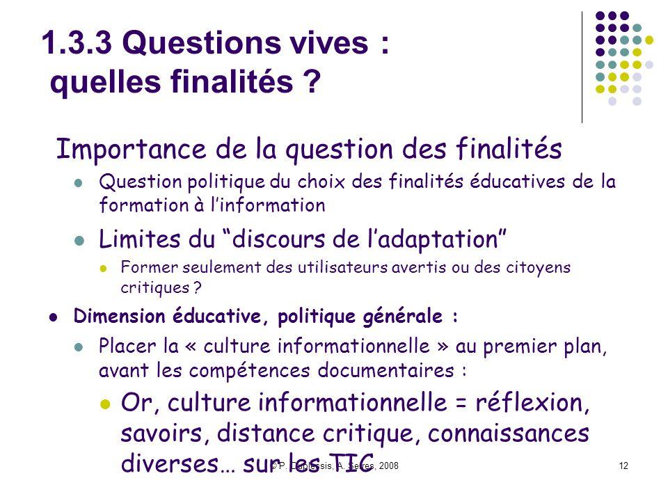 © P. Duplessis, A. Serres, 200812 1.3.3 Questions vives : quelles finalités ? Importance de la question des finalités Question politique du choix des