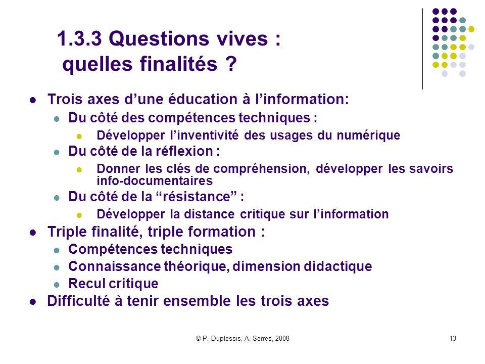 © P. Duplessis, A. Serres, 200813 1.3.3 Questions vives : quelles finalités ? Trois axes d'une éducation à l'information: Du côté des compétences tech