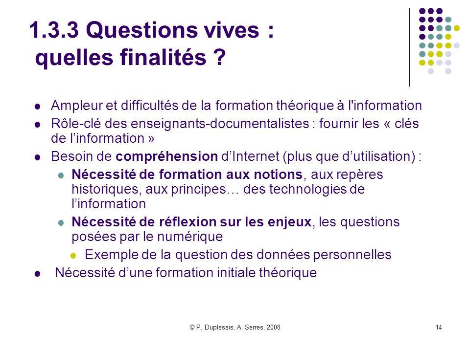 © P. Duplessis, A. Serres, 200814 1.3.3 Questions vives : quelles finalités ? Ampleur et difficultés de la formation théorique à l'information Rôle-cl