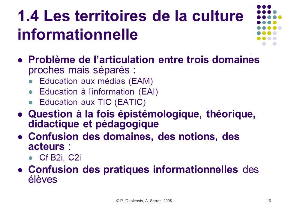 © P. Duplessis, A. Serres, 200816 1.4 Les territoires de la culture informationnelle Problème de l'articulation entre trois domaines proches mais sépa