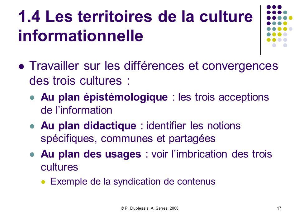 © P. Duplessis, A. Serres, 200817 1.4 Les territoires de la culture informationnelle Travailler sur les différences et convergences des trois cultures