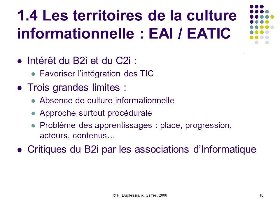 © P. Duplessis, A. Serres, 200818 1.4 Les territoires de la culture informationnelle : EAI / EATIC Intérêt du B2i et du C2i : Favoriser l'intégration