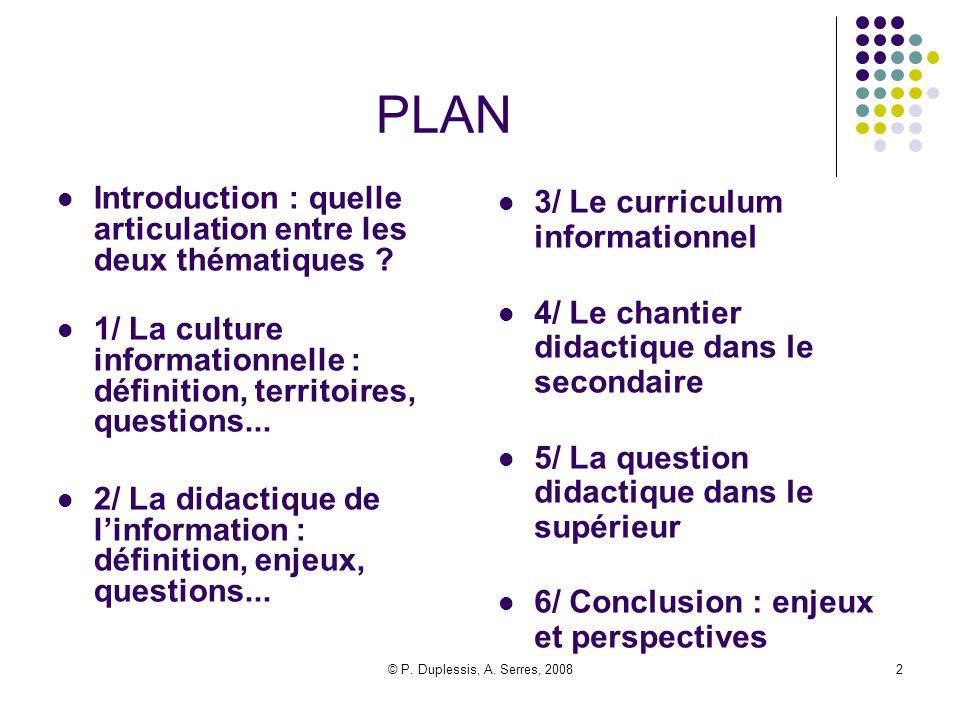 © P. Duplessis, A. Serres, 20082 PLAN Introduction : quelle articulation entre les deux thématiques ? 1/ La culture informationnelle : définition, ter