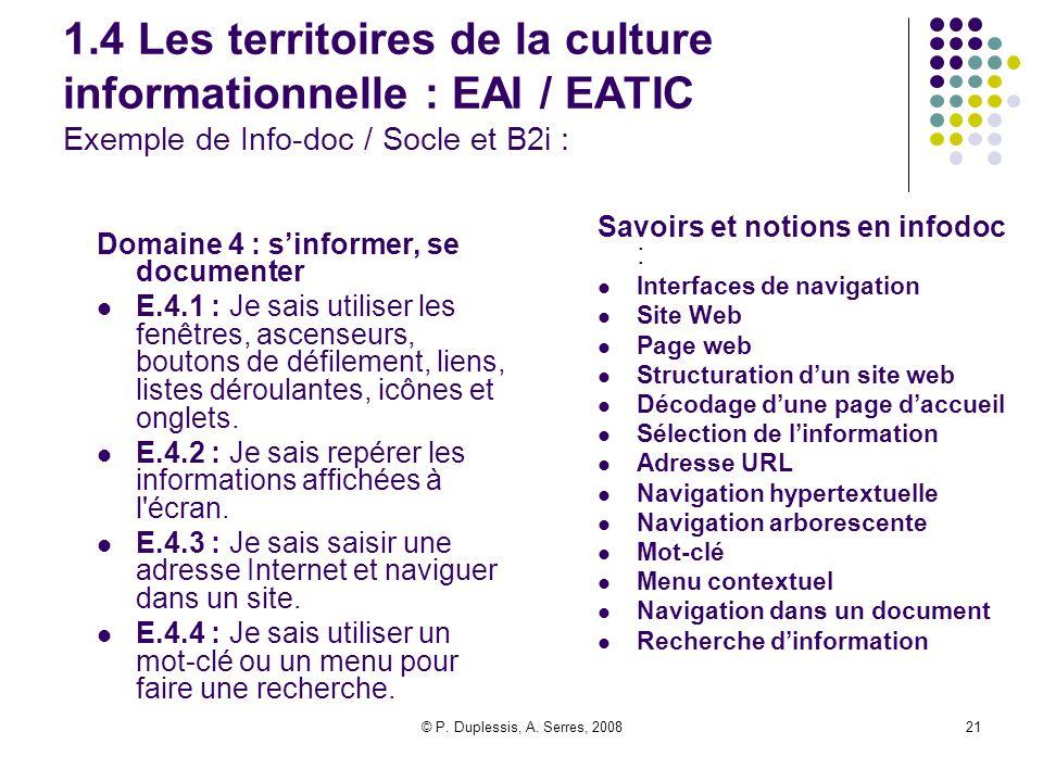 © P. Duplessis, A. Serres, 200821 1.4 Les territoires de la culture informationnelle : EAI / EATIC Exemple de Info-doc / Socle et B2i : Domaine 4 : s'