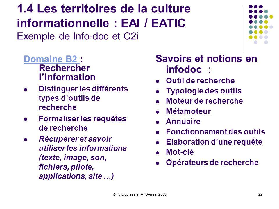 © P. Duplessis, A. Serres, 200822 1.4 Les territoires de la culture informationnelle : EAI / EATIC Exemple de Info-doc et C2i Domaine B2 Domaine B2 :