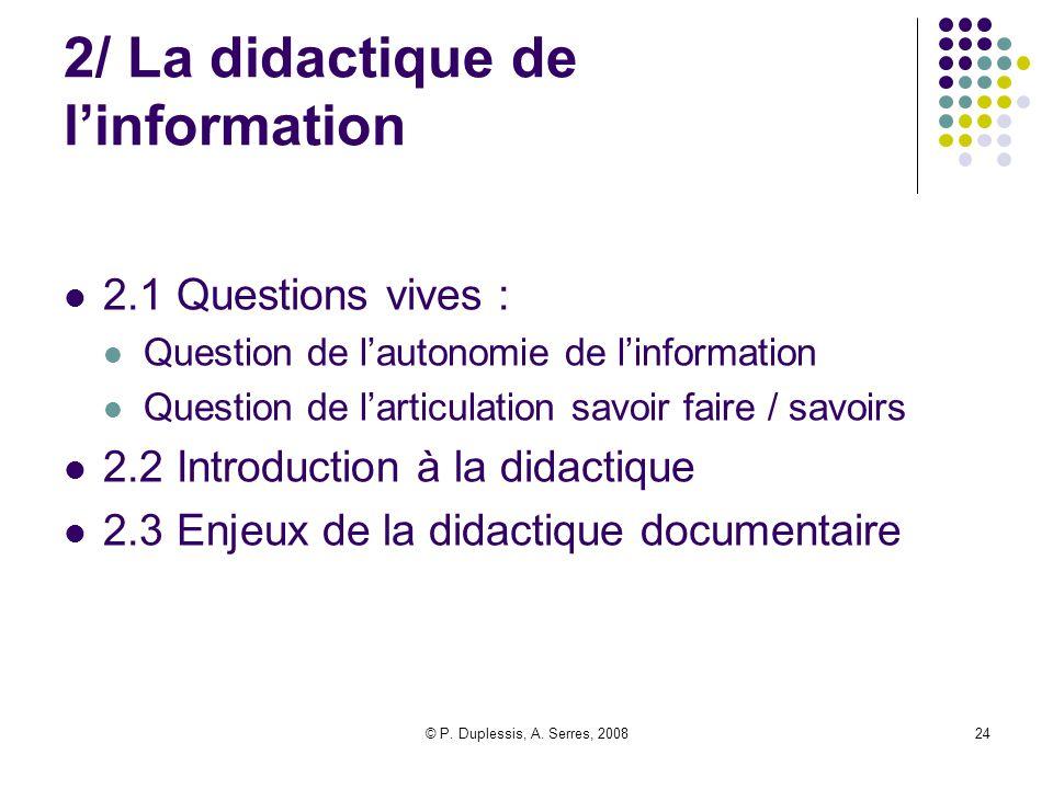 © P. Duplessis, A. Serres, 200824 2/ La didactique de l'information 2.1 Questions vives : Question de l'autonomie de l'information Question de l'artic