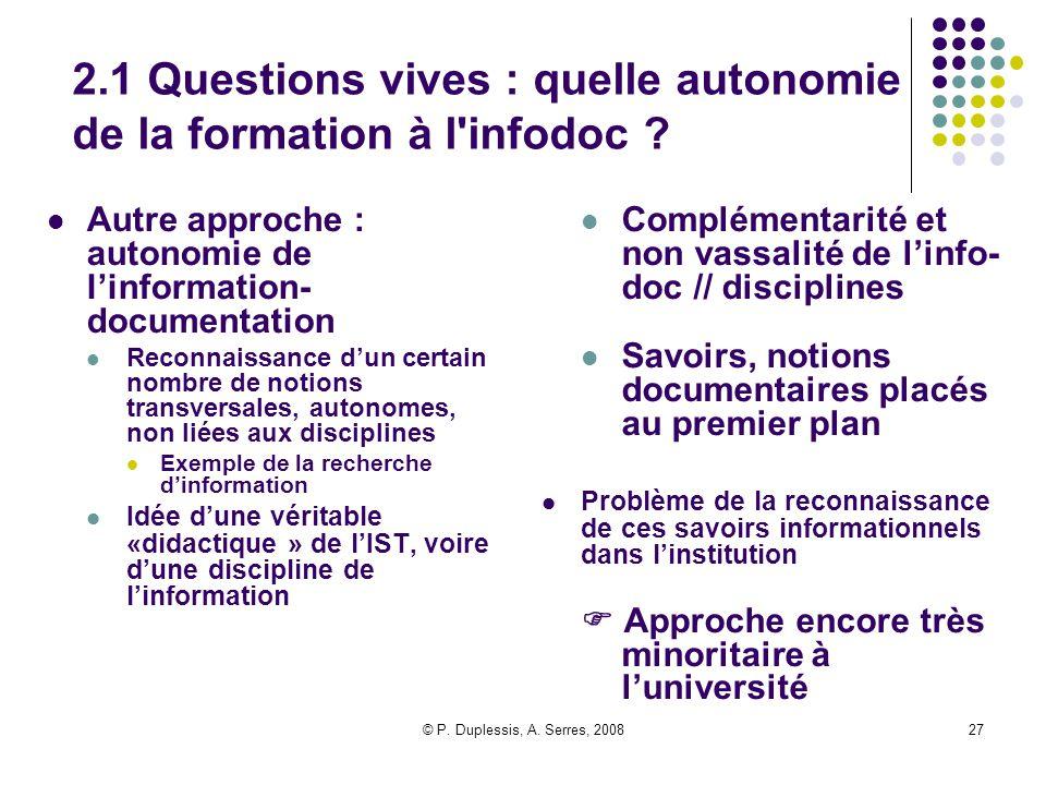 © P. Duplessis, A. Serres, 200827 2.1 Questions vives : quelle autonomie de la formation à l'infodoc ? Autre approche : autonomie de l'information- do