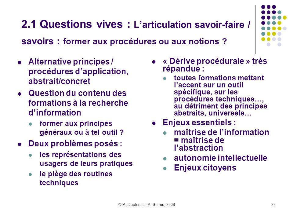 © P. Duplessis, A. Serres, 200828 2.1 Questions vives : L'articulation savoir-faire / savoirs : former aux procédures ou aux notions ? Alternative pri