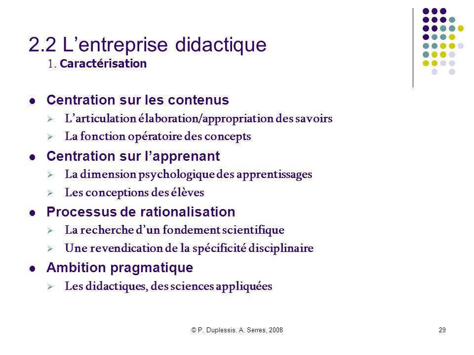 © P. Duplessis, A. Serres, 200829 2.2 L'entreprise didactique 1. Caractérisation Centration sur les contenus  L'articulation élaboration/appropriatio