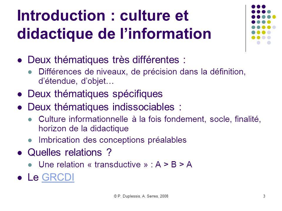 © P. Duplessis, A. Serres, 20083 Introduction : culture et didactique de l'information Deux thématiques très différentes : Différences de niveaux, de