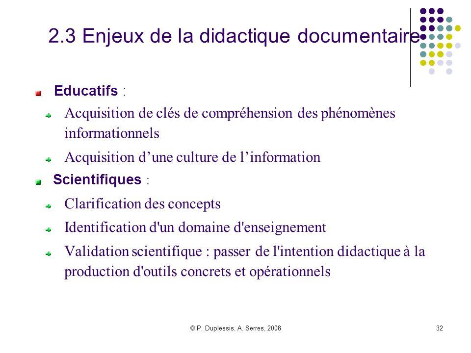 © P. Duplessis, A. Serres, 200832 2.3 Enjeux de la didactique documentaire Educatifs : Acquisition de clés de compréhension des phénomènes information