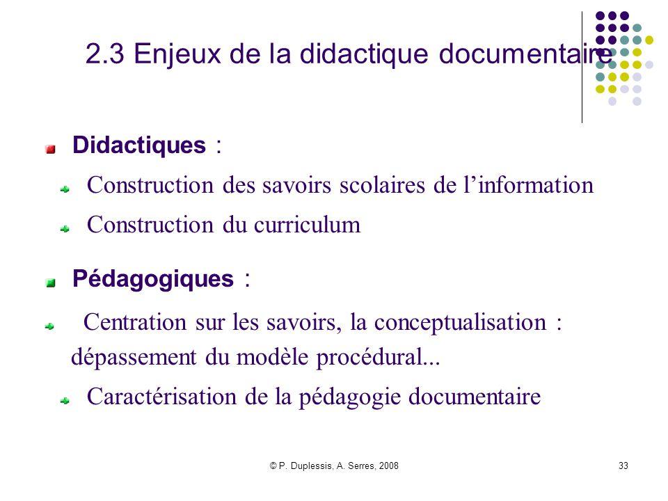 © P. Duplessis, A. Serres, 200833 2.3 Enjeux de la didactique documentaire Didactiques : Construction des savoirs scolaires de l'information Construct