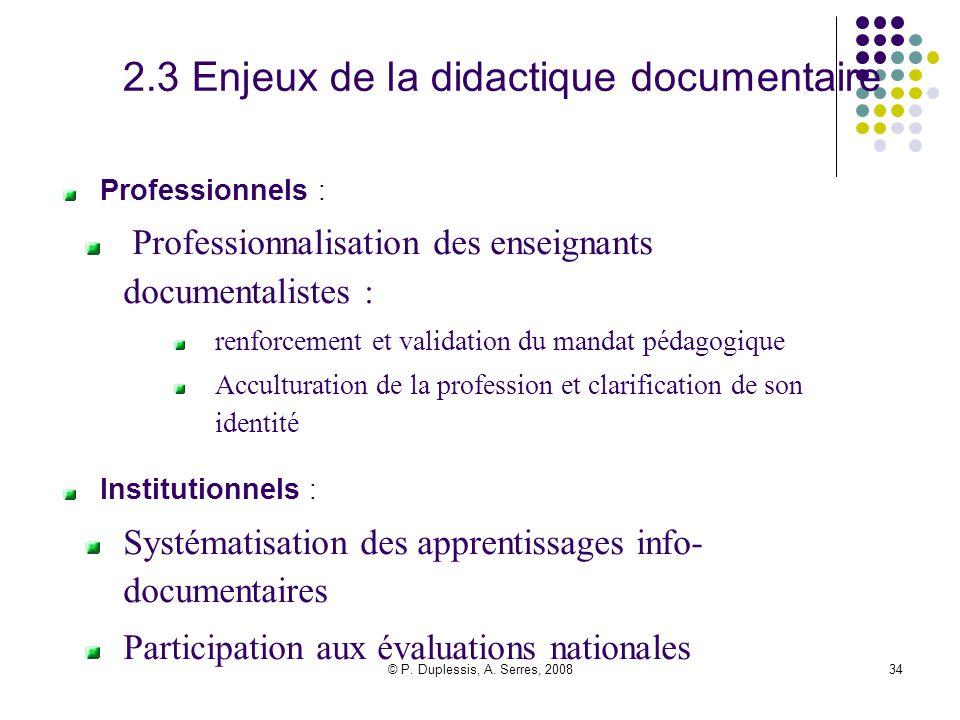 © P. Duplessis, A. Serres, 200834 2.3 Enjeux de la didactique documentaire Professionnels : Professionnalisation des enseignants documentalistes : ren