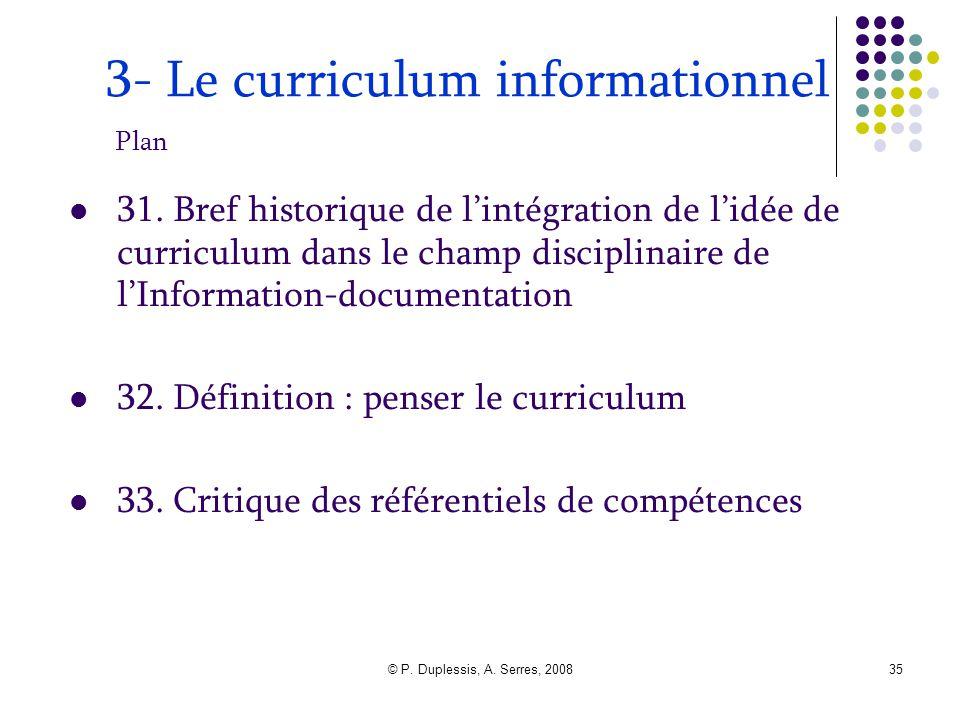 © P. Duplessis, A. Serres, 200835 3- Le curriculum informationnel Plan 31. Bref historique de l'intégration de l'idée de curriculum dans le champ disc