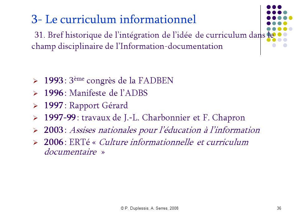 © P. Duplessis, A. Serres, 200836 3- Le curriculum informationnel 31. Bref historique de l'intégration de l'idée de curriculum dans le champ disciplin