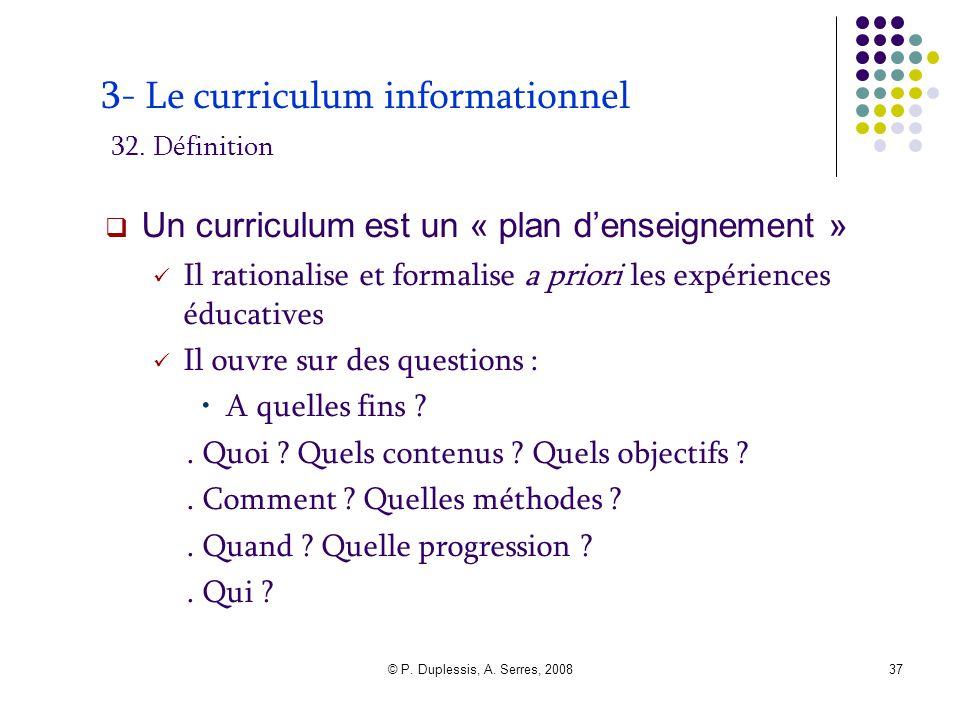 © P. Duplessis, A. Serres, 200837 3- Le curriculum informationnel 32. Définition  Un curriculum est un « plan d'enseignement » Il rationalise et form