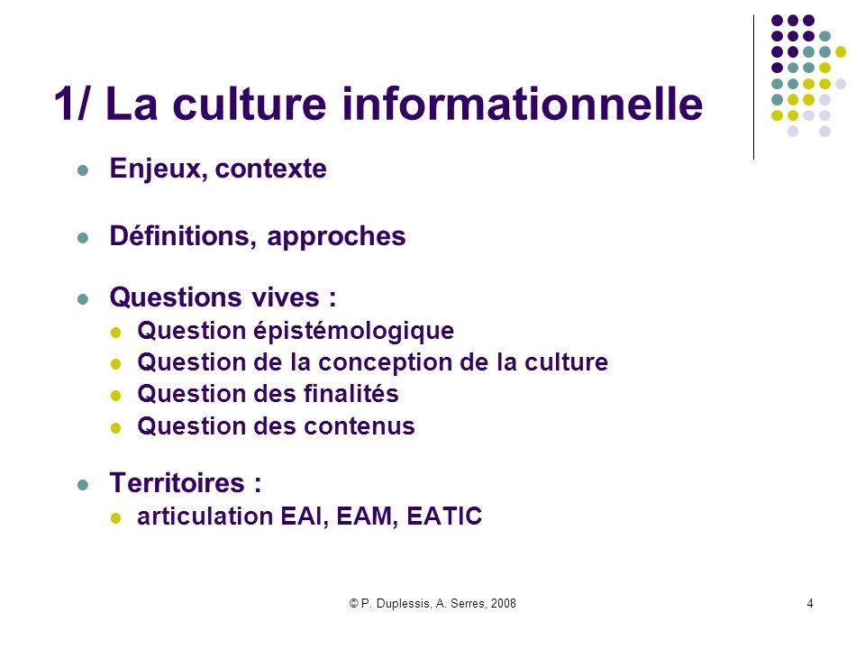 © P. Duplessis, A. Serres, 20084 1/ La culture informationnelle Enjeux, contexte Définitions, approches Questions vives : Question épistémologique Que