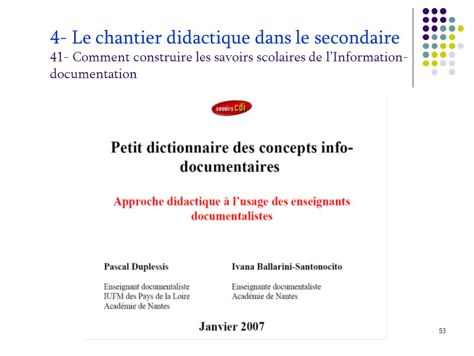 © P. Duplessis, A. Serres, 200853 4- Le chantier didactique dans le secondaire 41- Comment construire les savoirs scolaires de l'Information- document