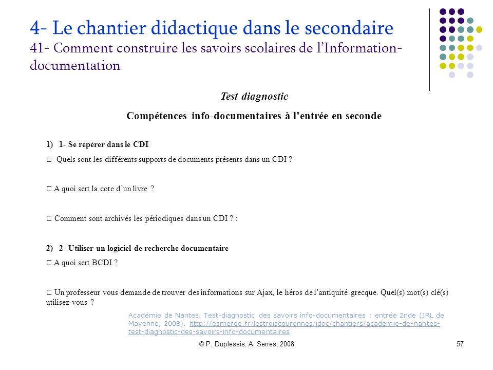 © P. Duplessis, A. Serres, 200857 4- Le chantier didactique dans le secondaire 41- Comment construire les savoirs scolaires de l'Information- document